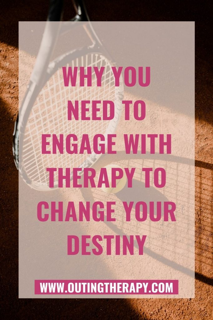 Like playing tennis, engage with therapy to change your destiny