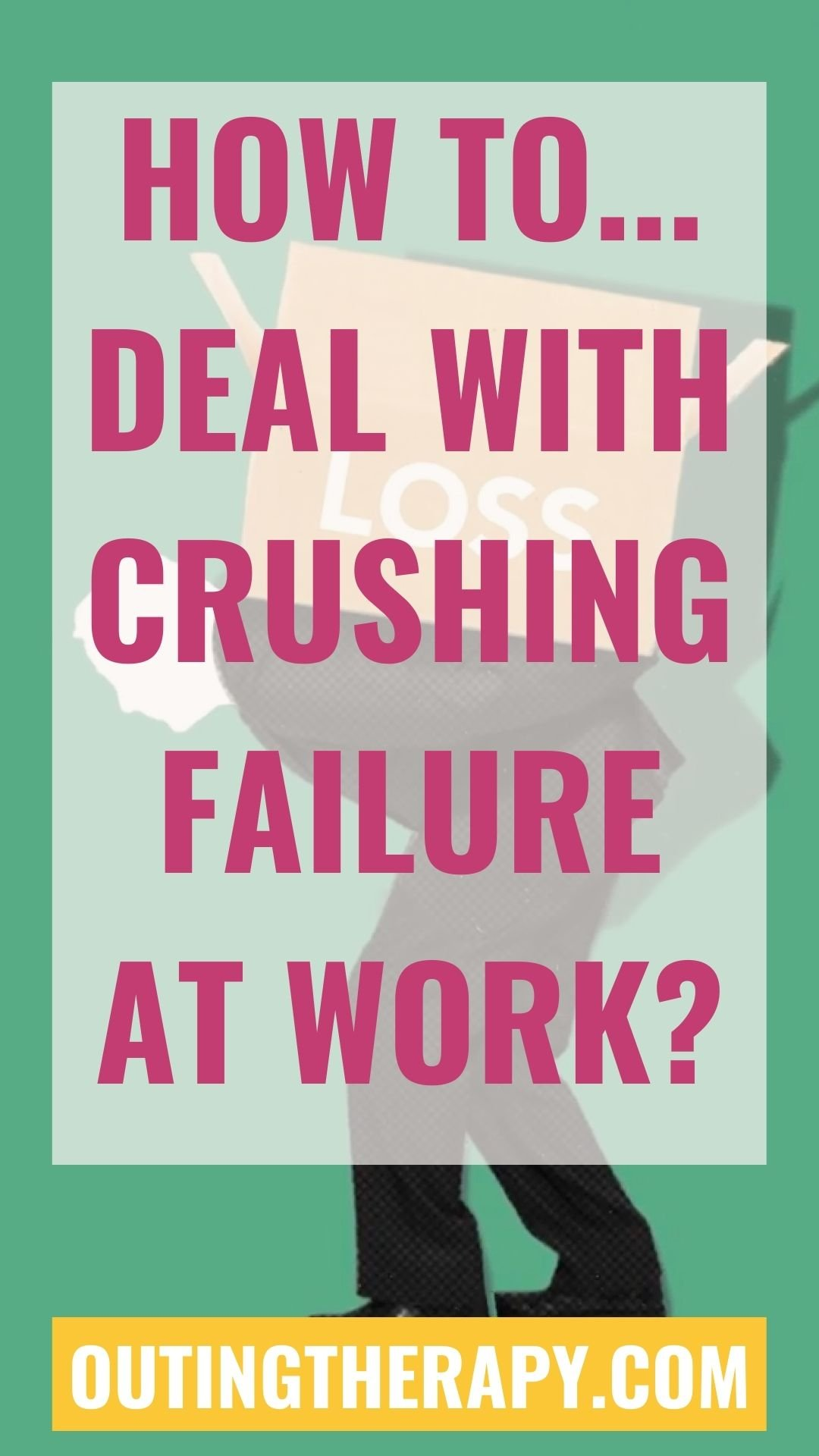 HOW TO DEAL WITH CRUSHING FAILURE AT WORK TO GET BACK UP STRONGER AND BETTER THAN EVER BEFORE?